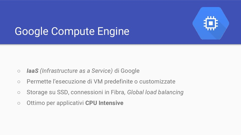 Google Compute Engine ○ IaaS (Infrastructure as...