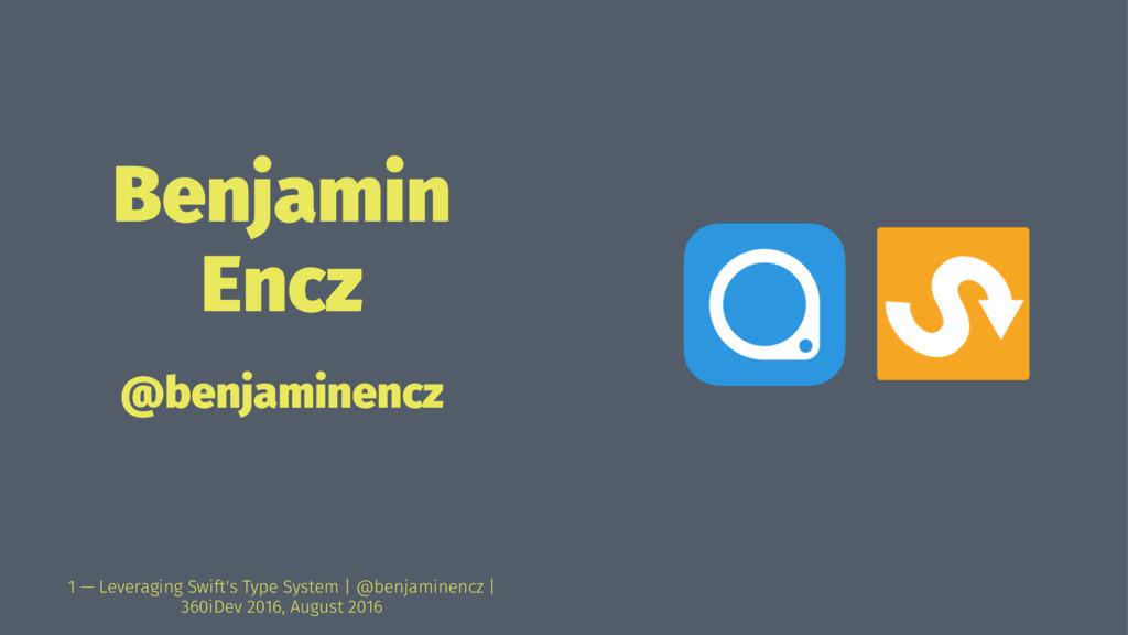 Benjamin Encz @benjaminencz 1 — Leveraging Swif...