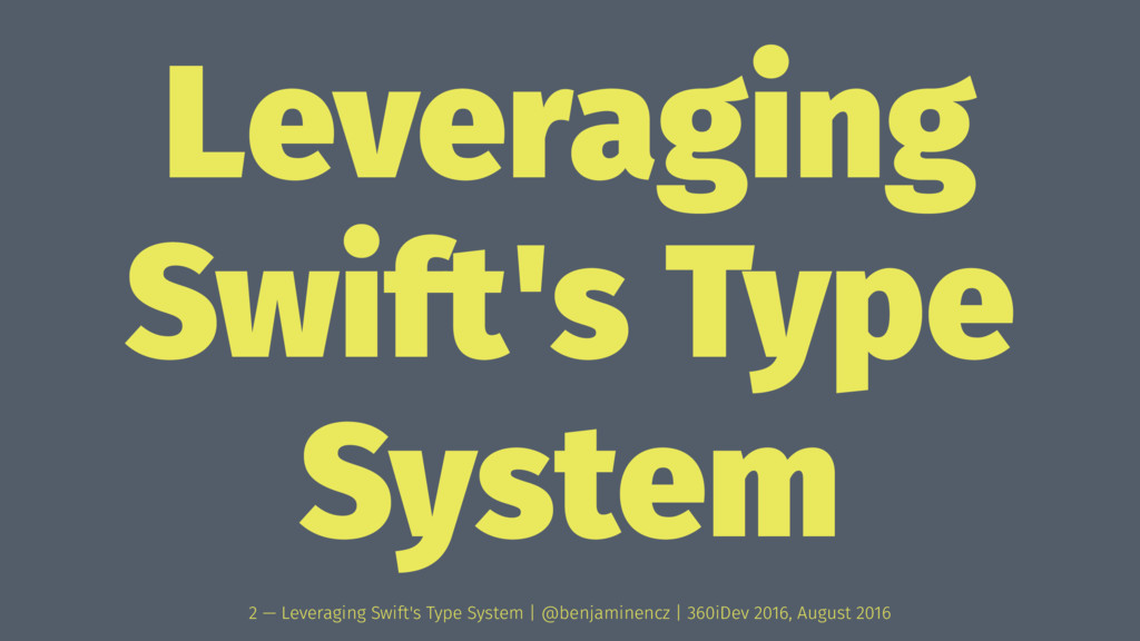 Leveraging Swift's Type System 2 — Leveraging S...