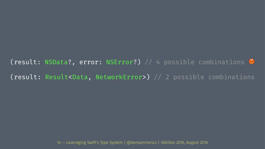 (result: NSData?, error: NSError?) // 4 possibl...