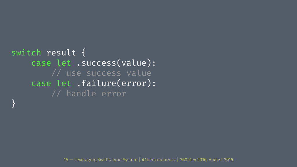 switch result { case let .success(value): // us...