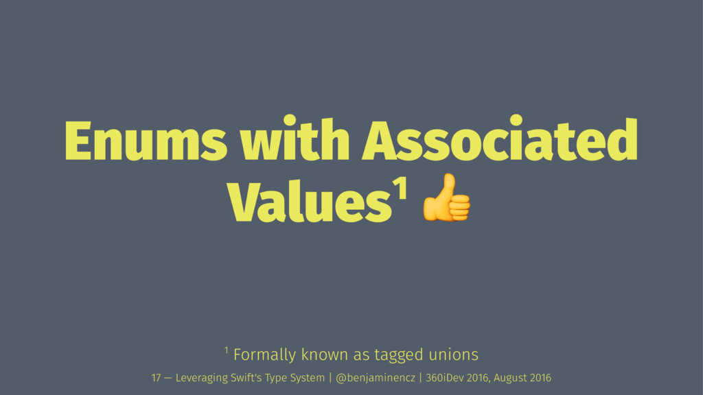 Enums with Associated Values1 ! 1 Formally know...