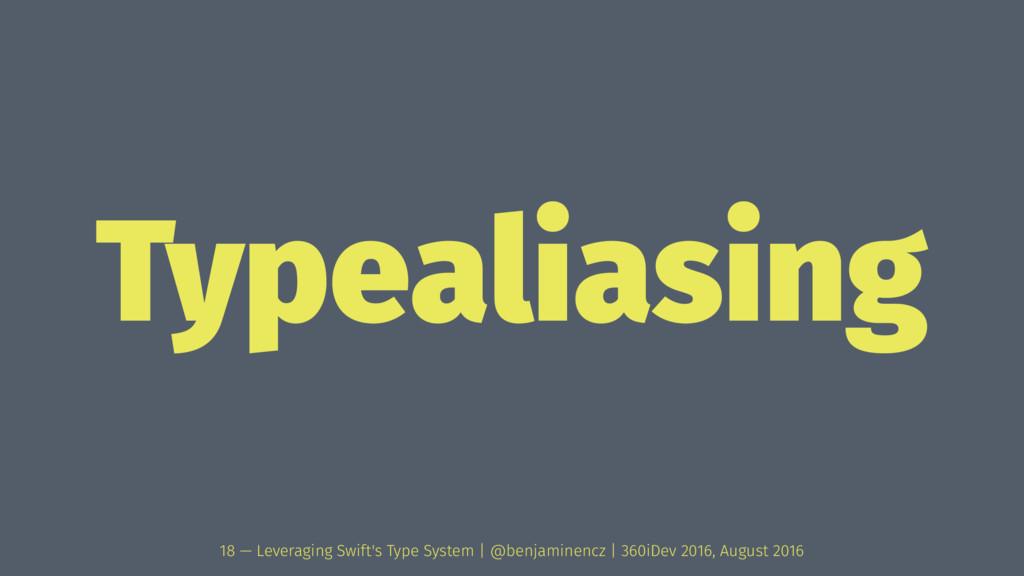 Typealiasing 18 — Leveraging Swift's Type Syste...