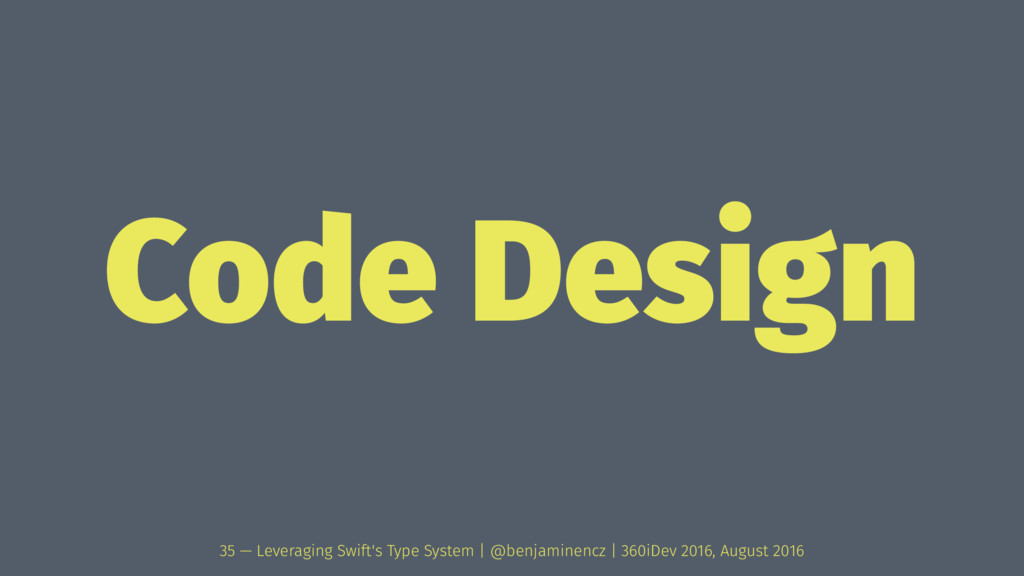 Code Design 35 — Leveraging Swift's Type System...