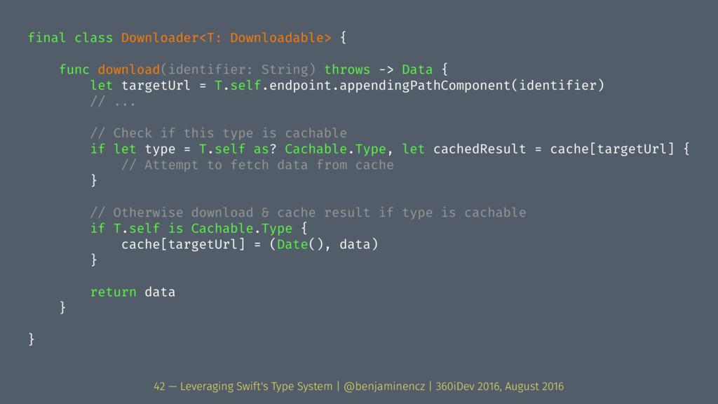 final class Downloader<T: Downloadable> { func ...