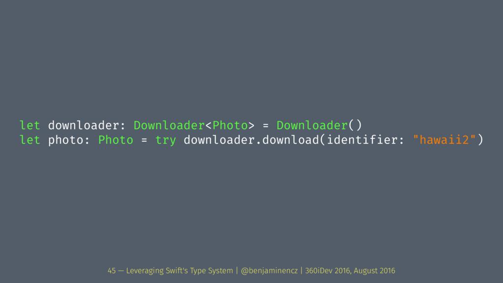 let downloader: Downloader<Photo> = Downloader(...