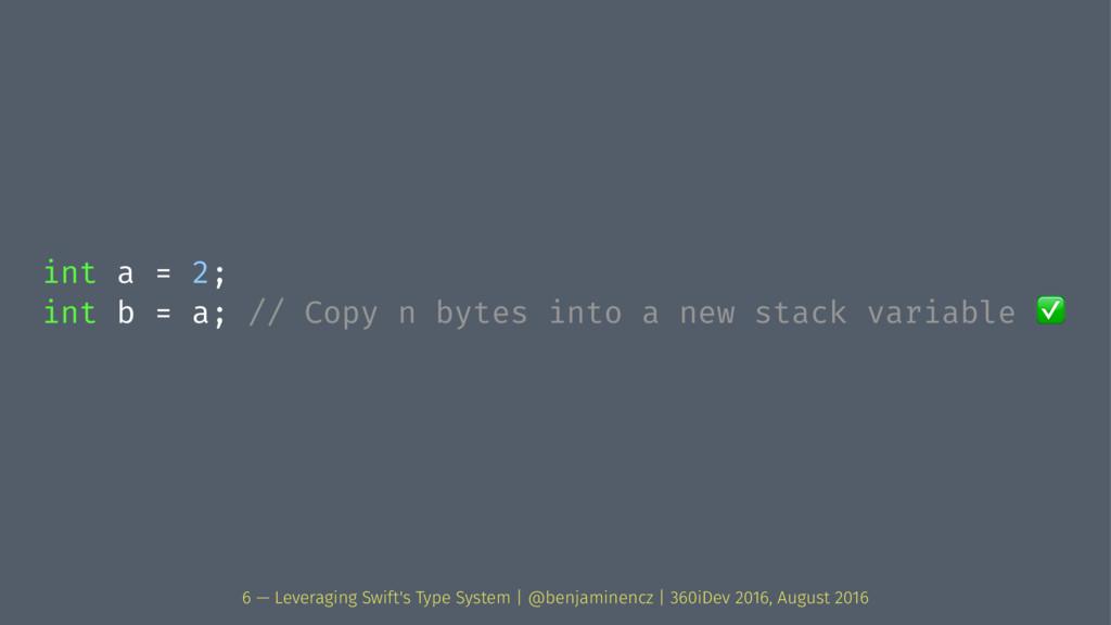 int a = 2; int b = a; // Copy n bytes into a ne...