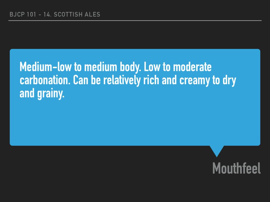 Medium-low to medium body. Low to moderate carb...