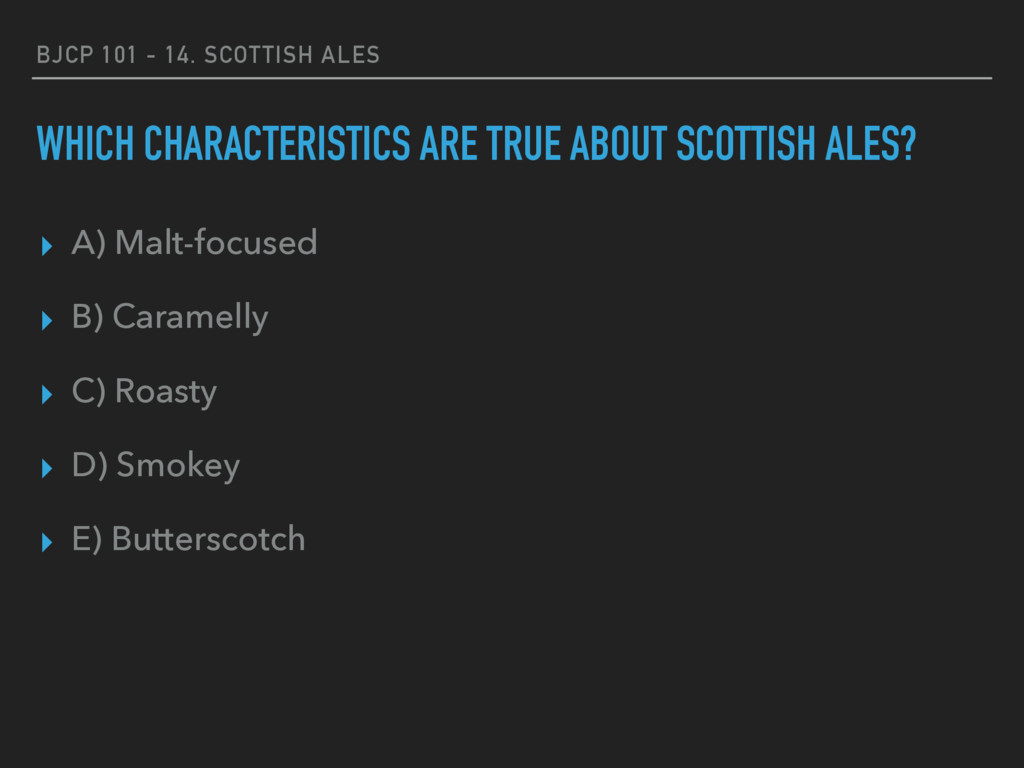 BJCP 101 - 14. SCOTTISH ALES WHICH CHARACTERIST...