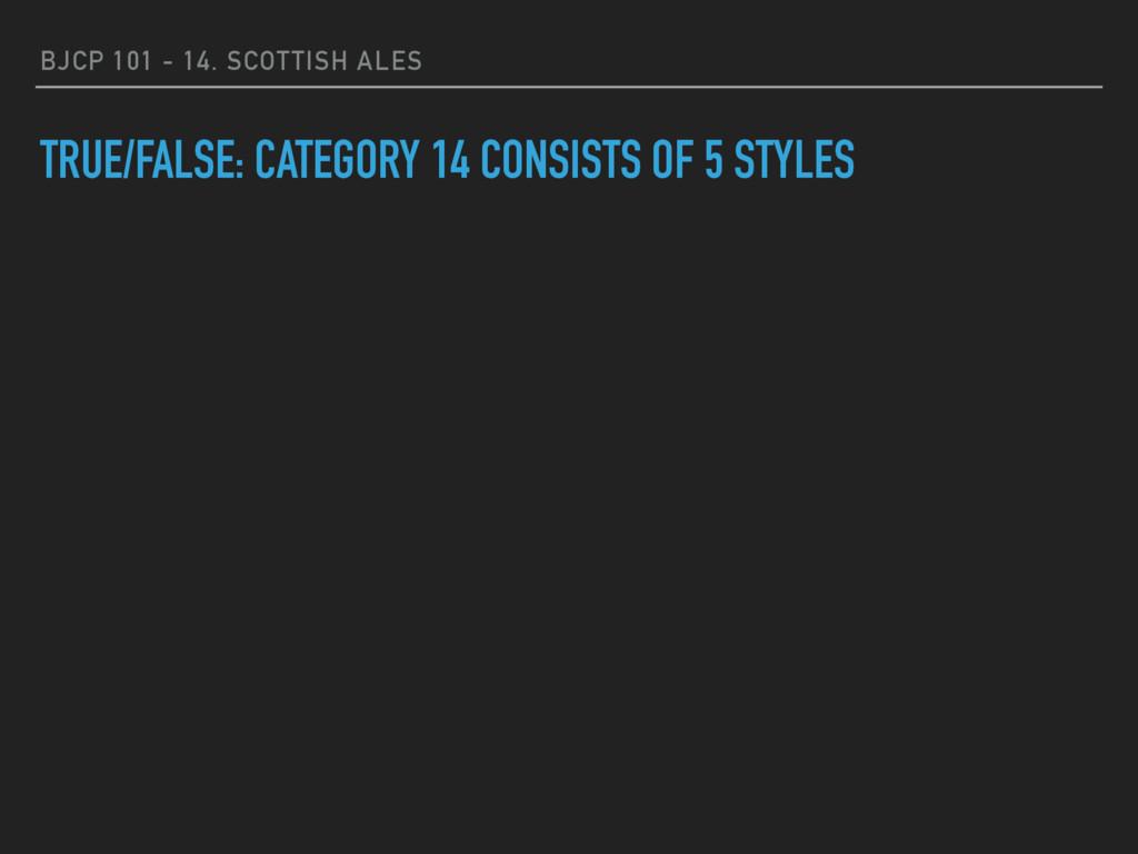 BJCP 101 - 14. SCOTTISH ALES TRUE/FALSE: CATEGO...
