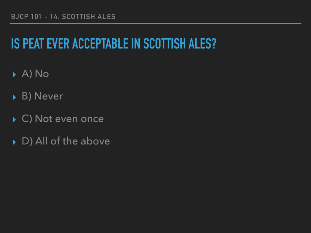 BJCP 101 - 14. SCOTTISH ALES IS PEAT EVER ACCEP...