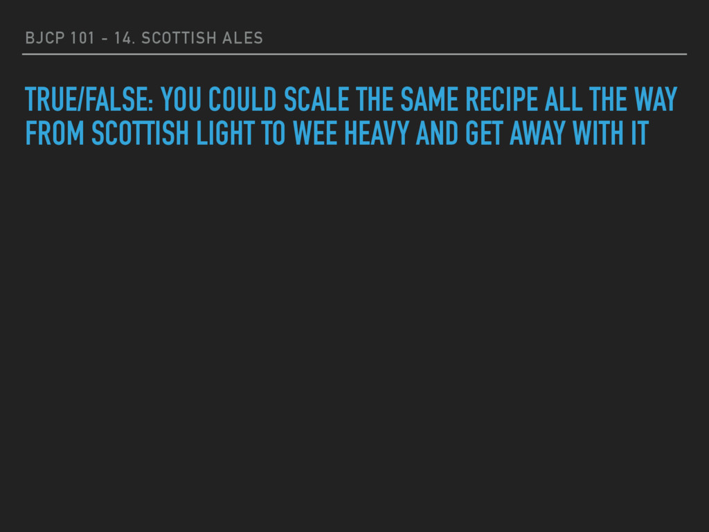 BJCP 101 - 14. SCOTTISH ALES TRUE/FALSE: YOU CO...