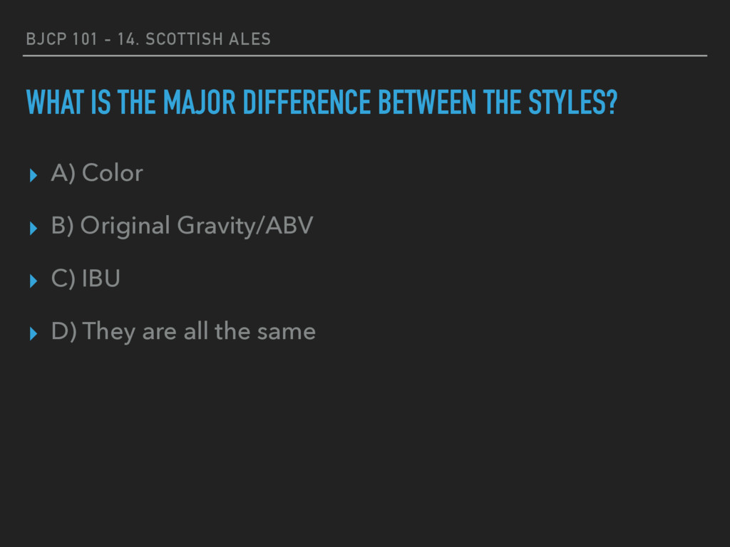 BJCP 101 - 14. SCOTTISH ALES WHAT IS THE MAJOR ...