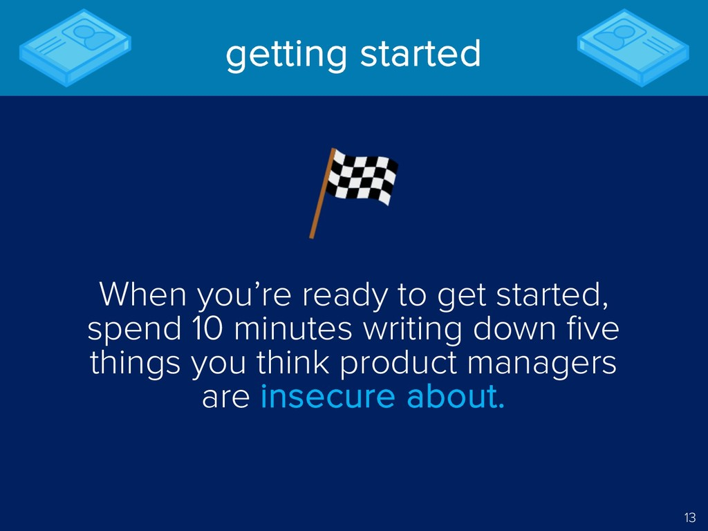 13 getting started When you're ready to get sta...