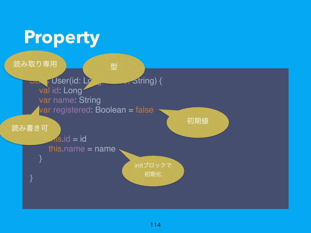 Property class User(id: Long, name: String) {