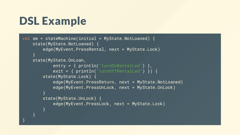 DSL Example val sm = stateMachine(initial = MyS...
