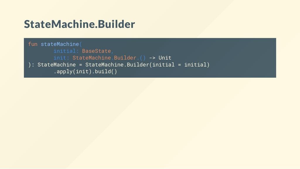 StateMachine.Builder fun stateMachine( initial:...