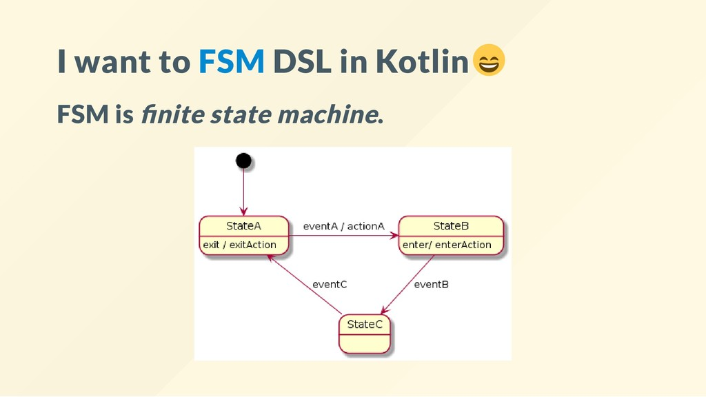 I want to FSM DSL in Kotlin FSM is nite state m...