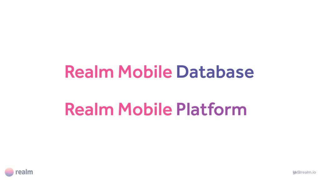 Realm Mobile Platform jp@realm.io kk@realm.io R...