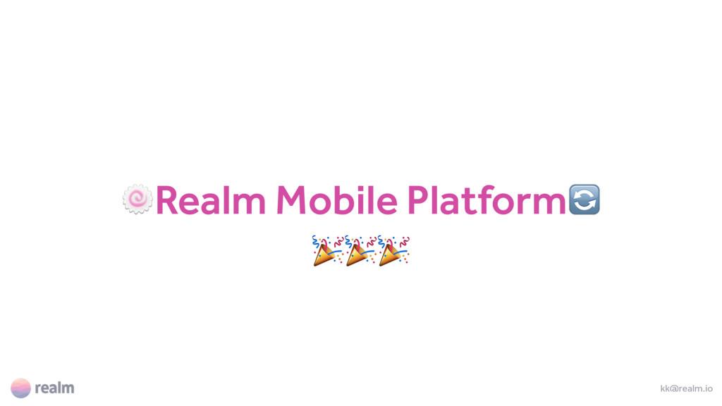 Realm Mobile Platform  kk@realm.io