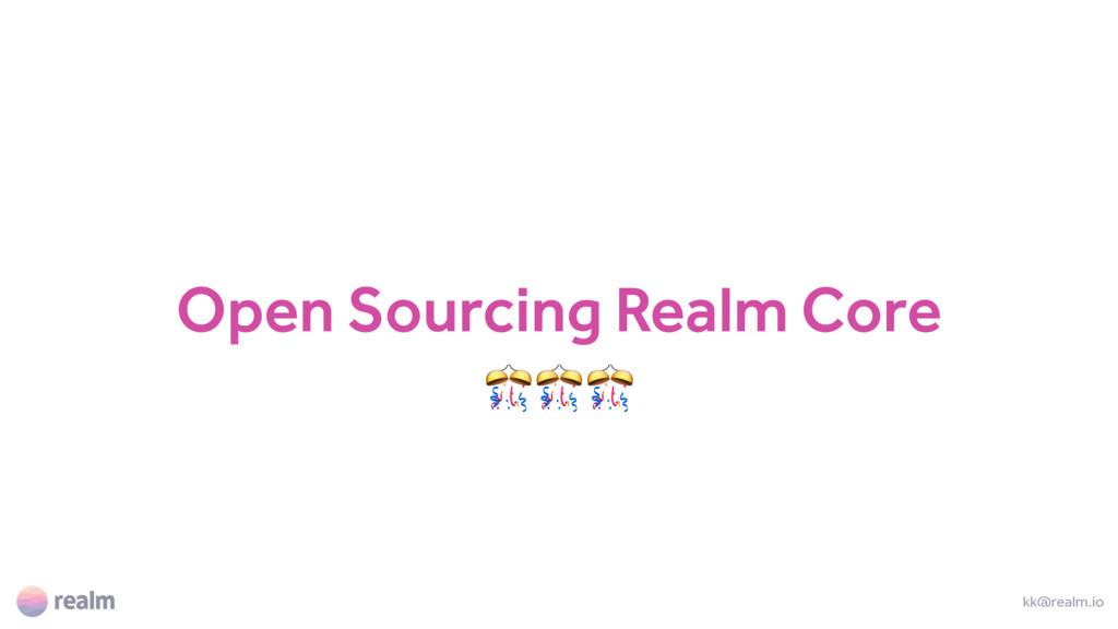 Open Sourcing Realm Core  kk@realm.io