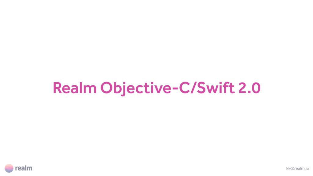 Realm Objective-C/Swift 2.0 kk@realm.io