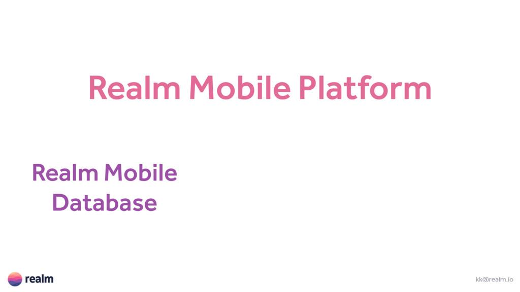 kk@realm.io Realm Mobile Platform Realm Mobile ...