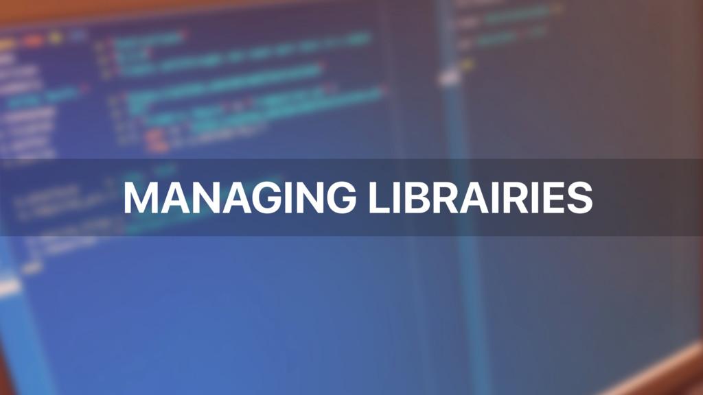 MANAGING LIBRAIRIES