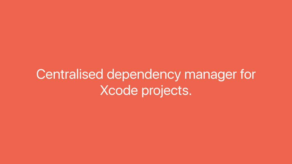 Centralised dependency manager for Xcode projec...