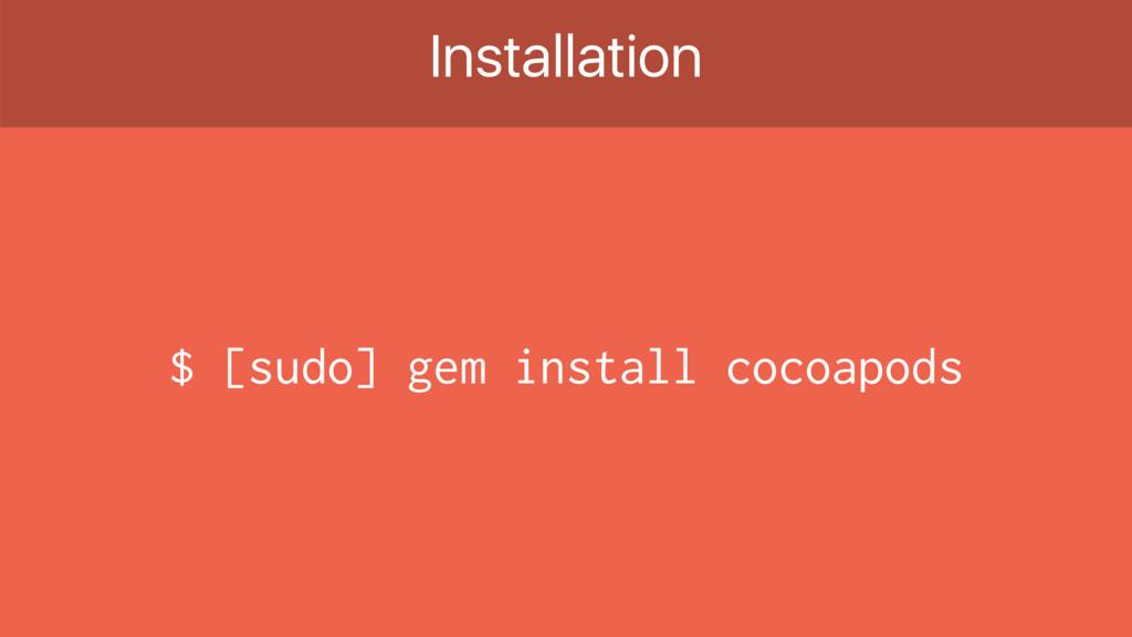$ [sudo] gem install cocoapods Installation