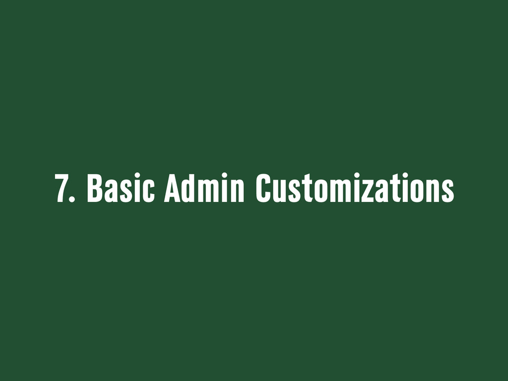 7. Basic Admin Customizations