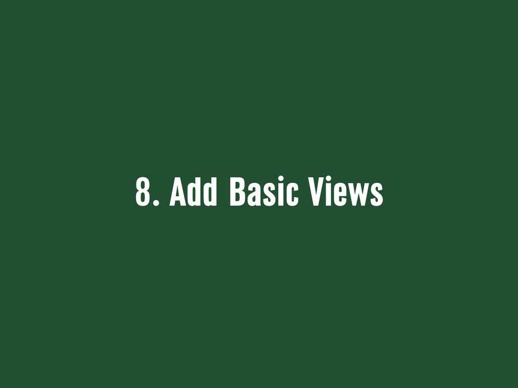 8. Add Basic Views
