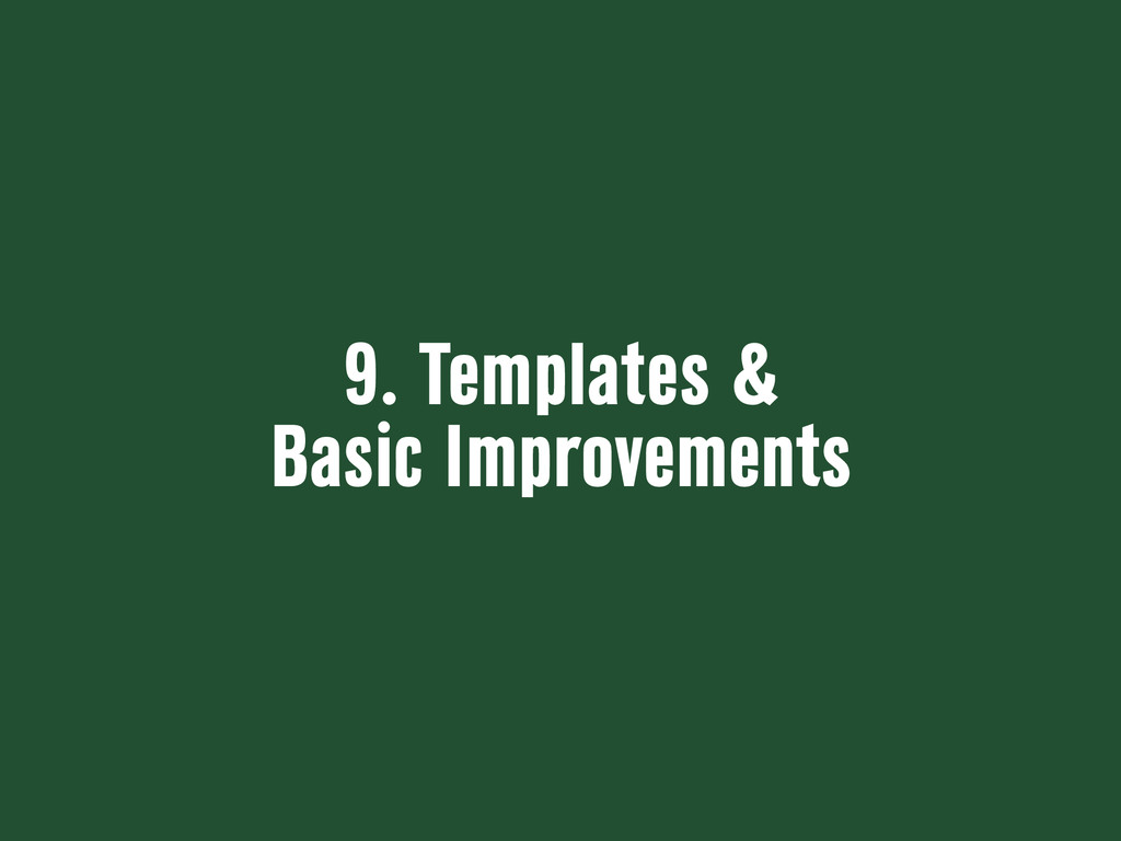 9. Templates & Basic Improvements
