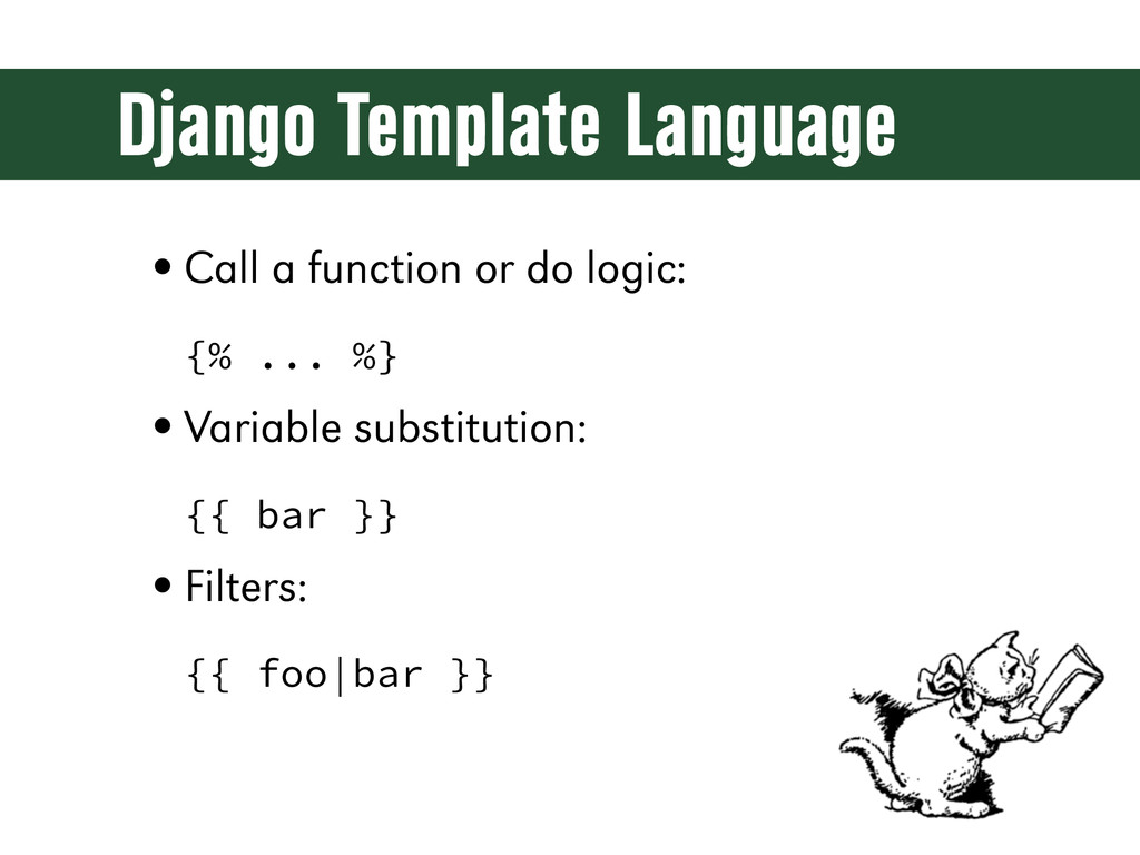 Django Template Language •Call a function or do...