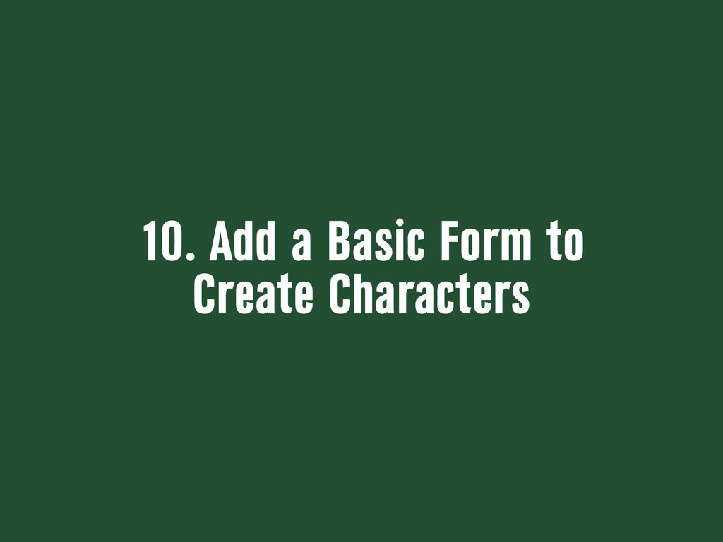 10. Add a Basic Form to Create Characters