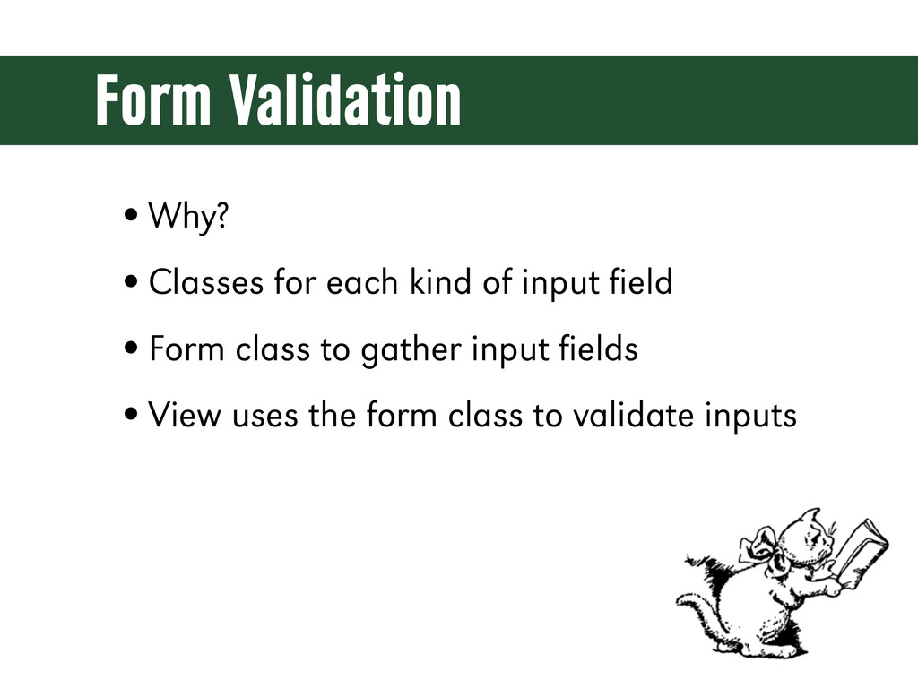 Form Validation •Why? •Classes for each kind of...