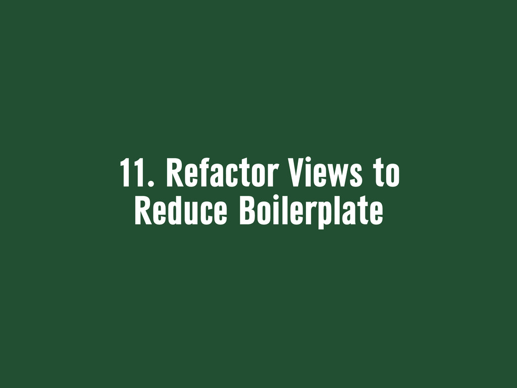 11. Refactor Views to Reduce Boilerplate