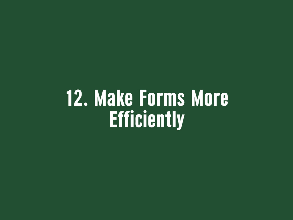 12. Make Forms More Efficiently