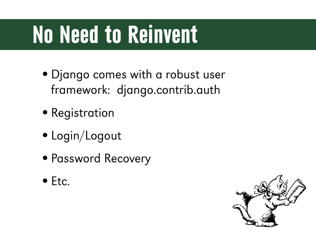 No Need to Reinvent •Django comes with a robust...