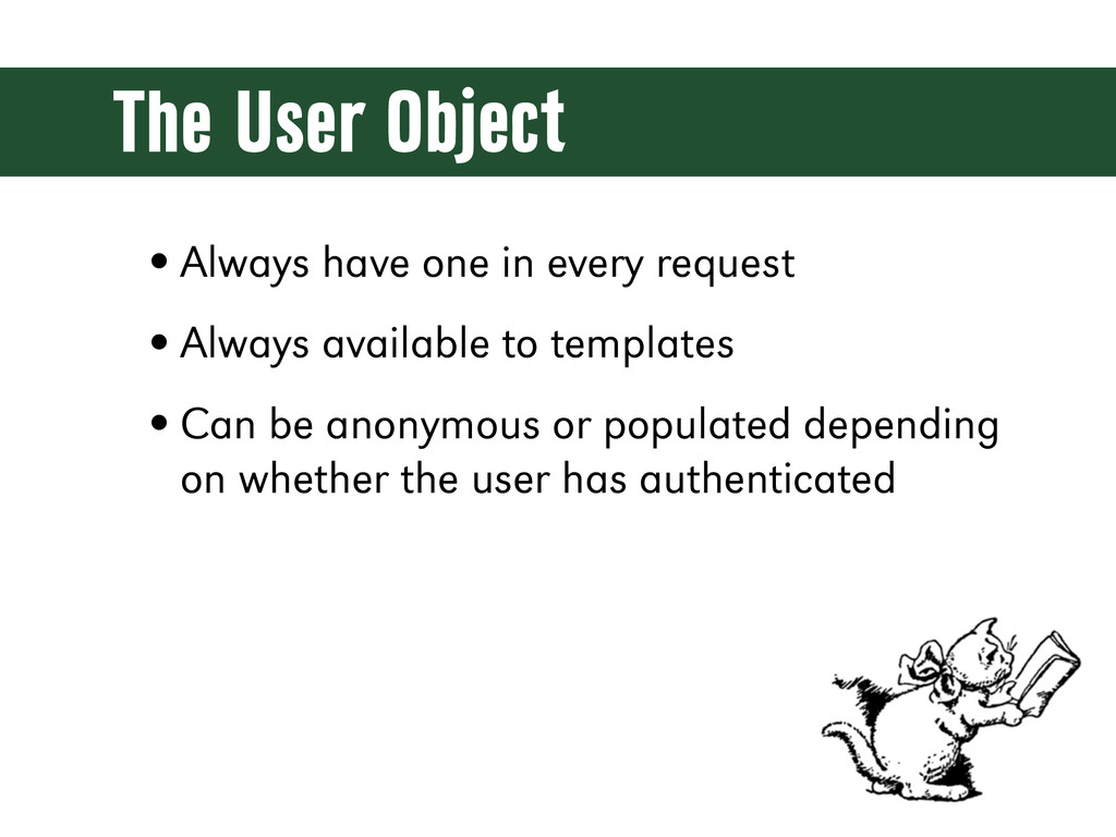 The User Object •Always have one in every reque...