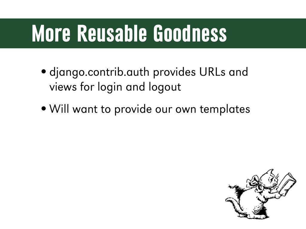 More Reusable Goodness •django.contrib.auth pro...