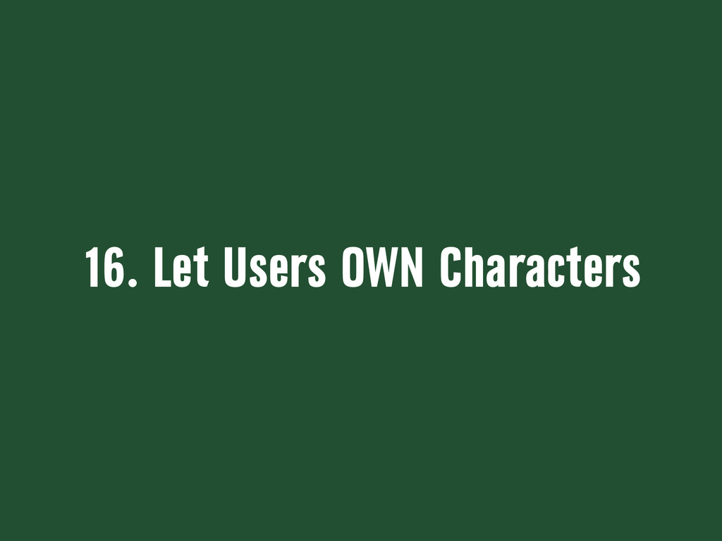 16. Let Users OWN Characters