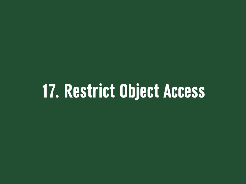 17. Restrict Object Access