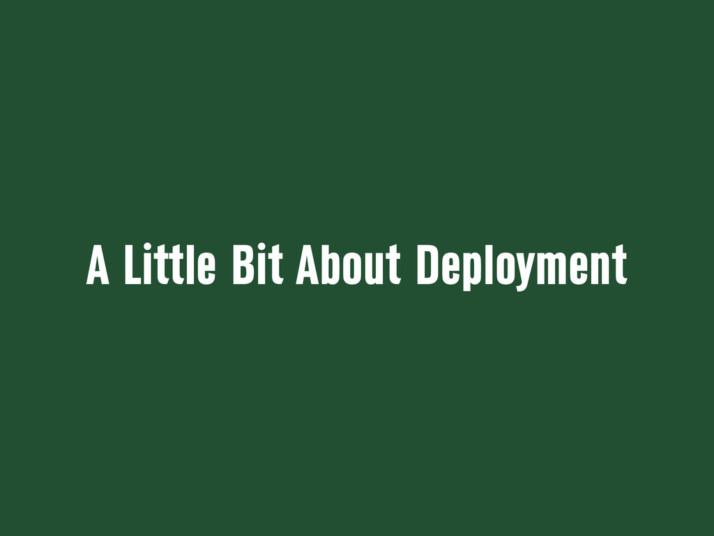 A Little Bit About Deployment
