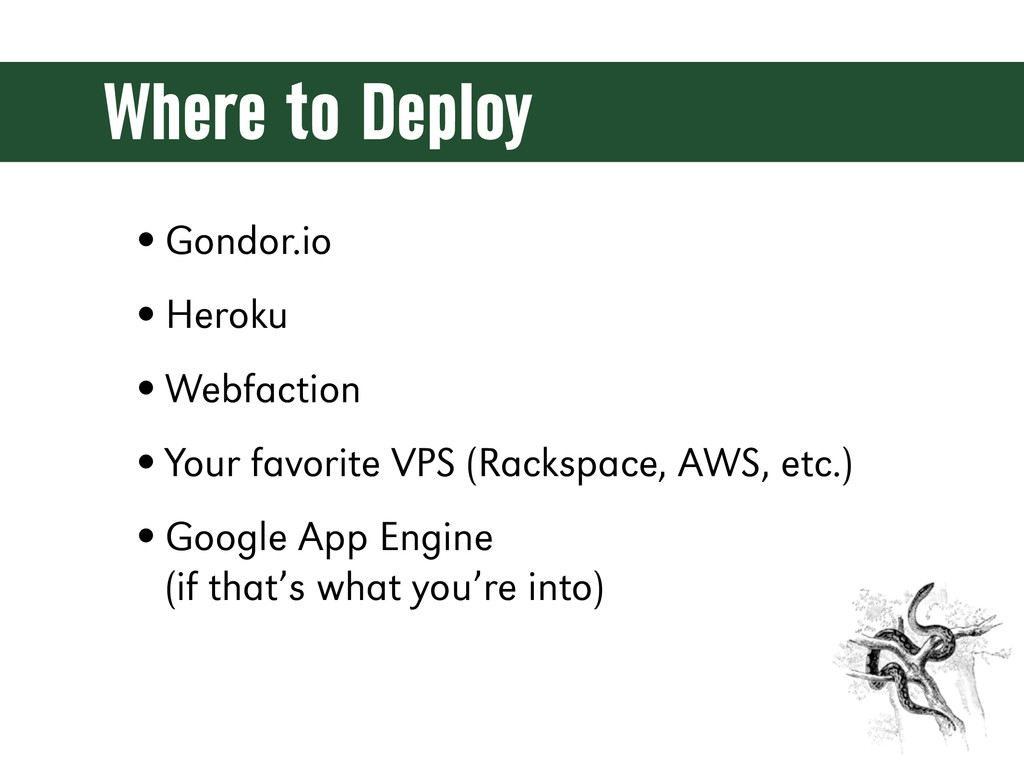 Where to Deploy •Gondor.io •Heroku •Webfaction ...