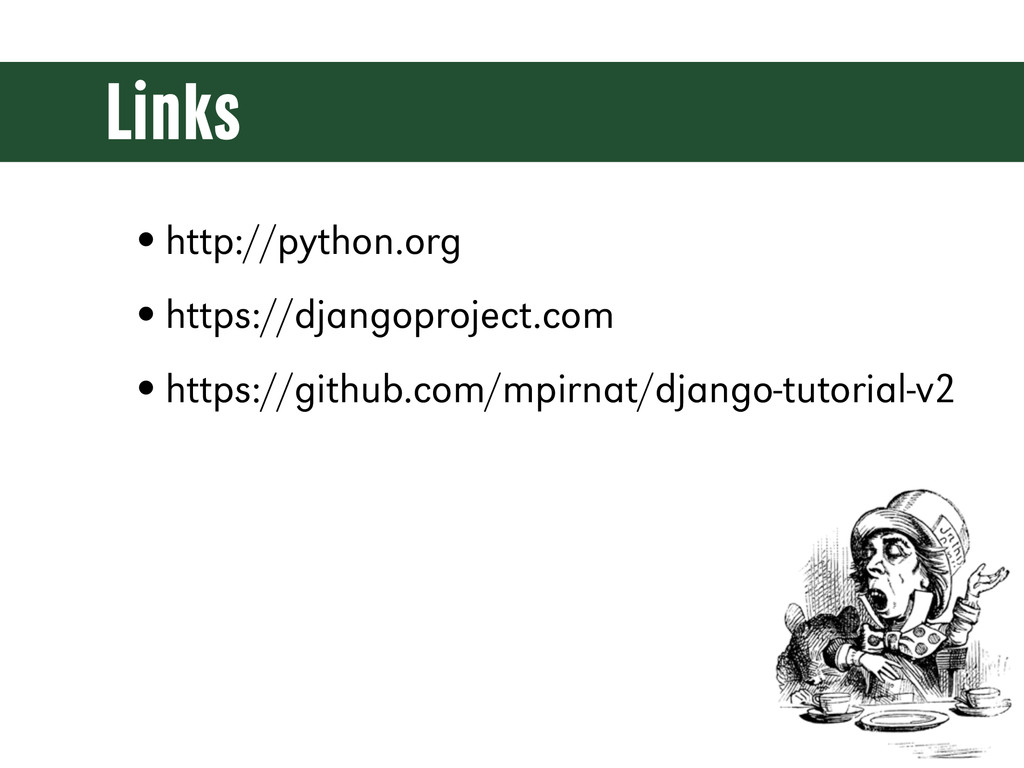Links •http://python.org •https://djangoproject...