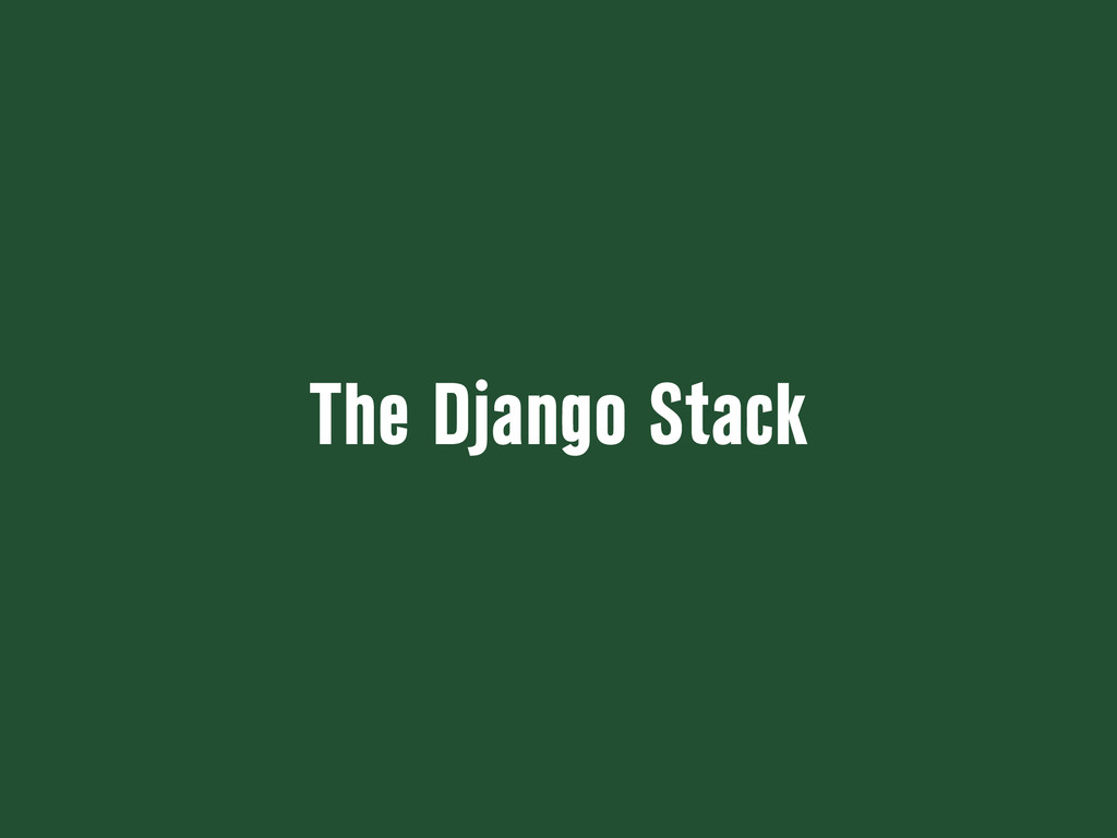 The Django Stack