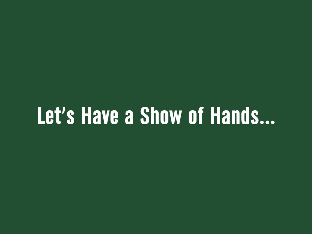 Let's Have a Show of Hands...