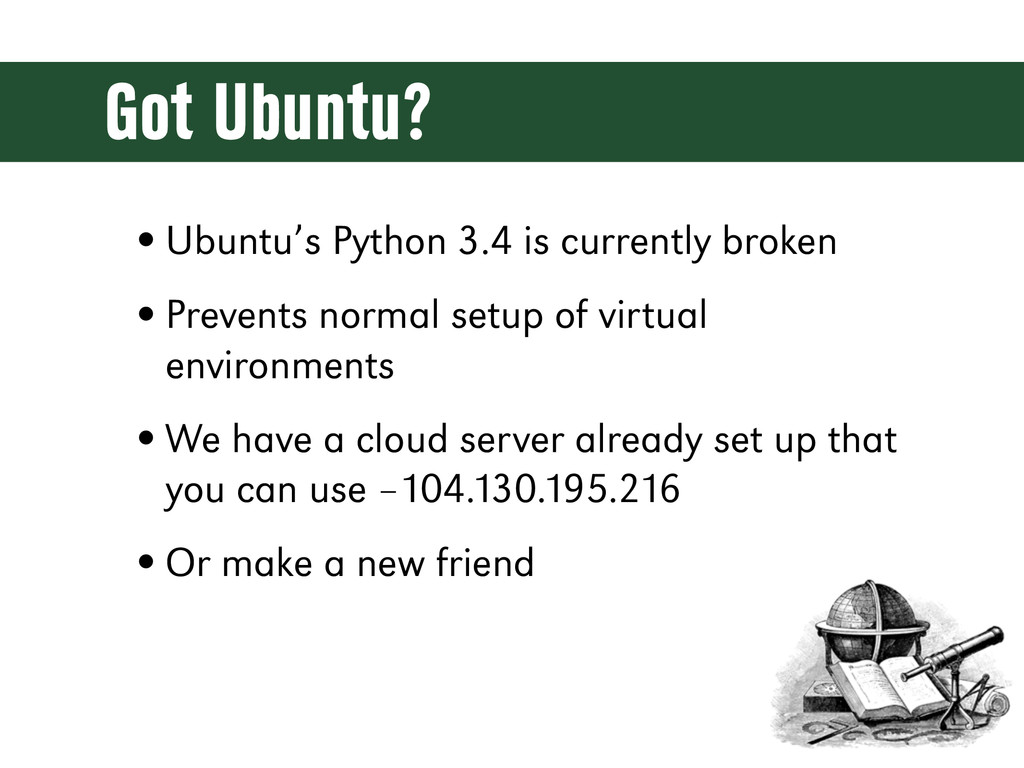 Got Ubuntu? •Ubuntu's Python 3.4 is currently b...
