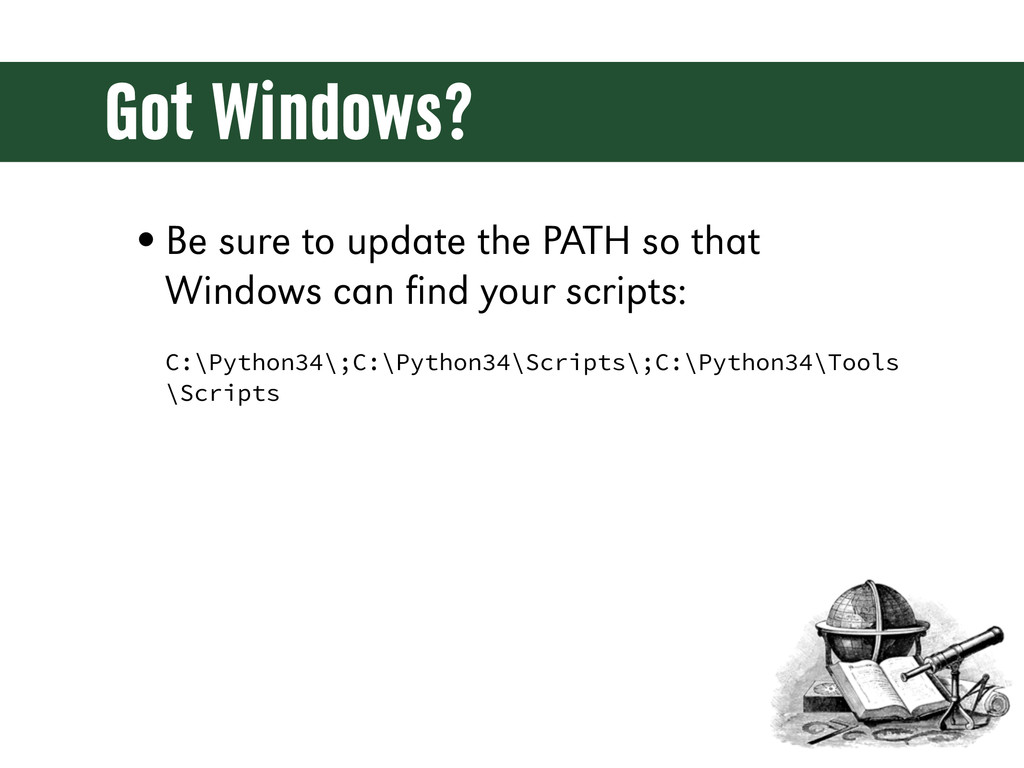 Got Windows? •Be sure to update the PATH so tha...